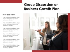 Group Discussion On Business Growth Plan Ppt PowerPoint Presentation Gallery Example PDF