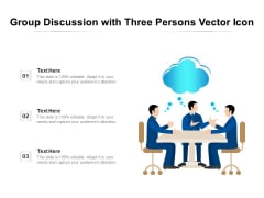 Group Discussion With Three Persons Vector Icon Ppt PowerPoint Presentation File Outfit PDF
