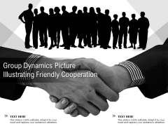 Group Dynamics Picture Illustrating Friendly Cooperation Ppt PowerPoint Presentation Inspiration Example Topics PDF
