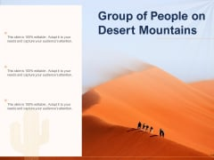 Group Of People On Desert Mountains Ppt PowerPoint Presentation File Images PDF