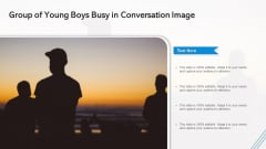 Group Of Young Boys Busy In Conversation Image Ppt Ideas Slideshow PDF