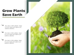 Grow Plants Save Earth Ppt PowerPoint Presentation Show