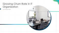 Growing Churn Rate In IT Organization Template PDF