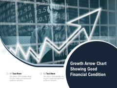 Growth Arrow Chart Showing Good Financial Condition Ppt PowerPoint Presentation Pictures Summary PDF