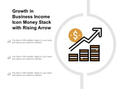 Growth In Business Income Icon Money Stack With Rising Arrow Ppt PowerPoint Presentation Gallery Deck