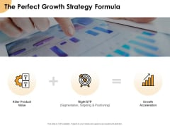 Growth Strategy And Growth Management Implementation The Perfect Growth Strategy Formula Ppt Show Vector PDF