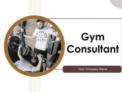 Gym Consultant Ppt PowerPoint Presentation Complete Deck With Slides