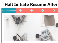 Halt Initiate Resume Alter Performance Continue Ppt PowerPoint Presentation Complete Deck