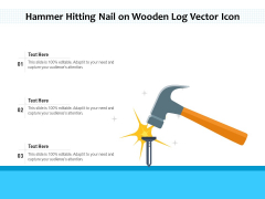 Hammer Hitting Nail On Wooden Log Vector Icon Ppt PowerPoint Presentation Icon Files PDF