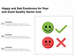 Happy And Sad Emoticons For Poor And Good Quality Vector Icon Ppt PowerPoint Presentation Layouts Graphics PDF