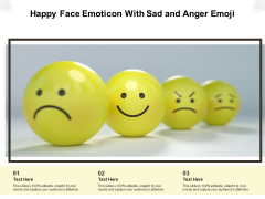 Happy Face Emoticon With Sad And Anger Emoji Ppt PowerPoint Presentation Gallery Shapes PDF