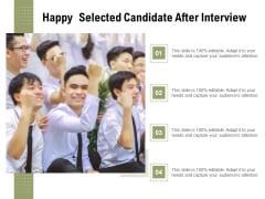 Happy Selected Candidate After Interview Ppt PowerPoint Presentation Gallery Examples PDF
