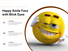 Happy Smile Face With Blink Eyes Ppt PowerPoint Presentation Gallery Graphics PDF