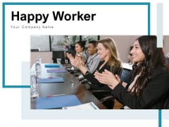 Happy Worker Business Employee Ppt PowerPoint Presentation Complete Deck