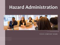 Hazard Administration Ppt PowerPoint Presentation Complete Deck With Slides