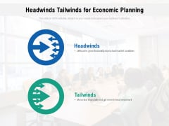 Headwinds Tailwinds For Economic Planning Ppt PowerPoint Presentation File Backgrounds PDF