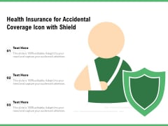 Health Insurance For Accidental Coverage Icon With Shield Ppt PowerPoint Presentation File Icons PDF