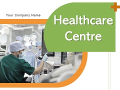 Healthcare Centre Meeting Consulting Services Ppt PowerPoint Presentation Complete Deck