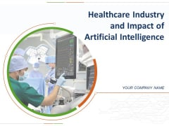 Healthcare Industry And Impact Of Artificial Intelligence Ppt PowerPoint Presentation Complete Deck With Slides