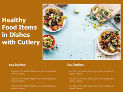 Healthy Food Items In Dishes With Cutlery Ppt PowerPoint Presentation Model Graphics Design PDF