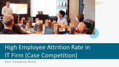High Employee Attrition Rate In IT Firm Case Competition Ppt PowerPoint Presentation Complete Deck With Slides