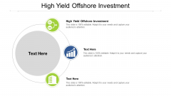 High Yield Offshore Investment Ppt PowerPoint Presentation Pictures Ideas Cpb Pdf