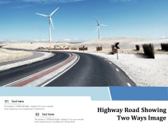 Highway Road Showing Two Ways Image Ppt PowerPoint Presentation Gallery Diagrams PDF
