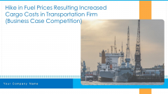 Hike In Fuel Prices Resulting Increased Cargo Costs In Transportation Firm Business Case Competition Ppt PowerPoint Presentation Complete Deck