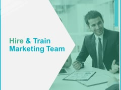 Hire And Train Marketing Team Ppt PowerPoint Presentation Slides Template