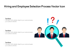 Hiring And Employee Selection Process Vector Icon Ppt PowerPoint Presentation Model Vector PDF