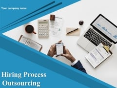 Hiring Process Outsourcing Ppt PowerPoint Presentation Complete Deck With Slides