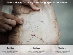 Historical Map Showing Past Geographical Locations Ppt PowerPoint Presentation Layouts Graphics Example Cpb