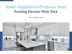 Home Appliances Producer Seed Funding Elevator Pitch Deck Ppt PowerPoint Presentation Complete Deck With Slides