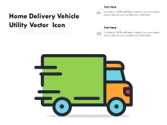 Home Delivery Vehicle Utility Vector Icon Ppt PowerPoint Presentation File Themes PDF