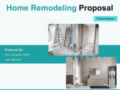 Home Remodeling Proposal Ppt PowerPoint Presentation Complete Deck With Slides