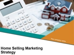 Home Selling Marketing Strategy Ppt PowerPoint Presentation Complete Deck With Slides