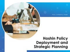 Hoshin Policy Deployment And Strategic Planning Ppt PowerPoint Presentation Complete Deck With Slides