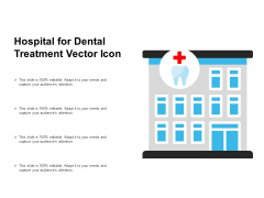 Hospital For Dental Treatment Vector Icon Ppt PowerPoint Presentation Icon Graphics Example PDF