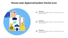 House Loan Approval System Vector Icon Ppt PowerPoint Presentation Gallery Format Ideas PDF