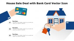 House Sale Deal With Bank Card Vector Icon Ppt PowerPoint Presentation Gallery Outline PDF
