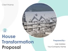 House Transformation Proposal Ppt PowerPoint Presentation Complete Deck With Slides