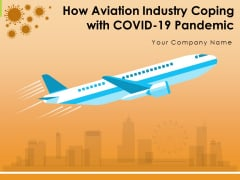 How Aviation Industry Coping With COVID 19 Pandemic Ppt PowerPoint Presentation Complete Deck With Slides