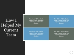 How I Helped My Current Team Ppt PowerPoint Presentation Summary