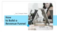 How To Build A Revenue Funnel Ppt PowerPoint Presentation Complete With Slides