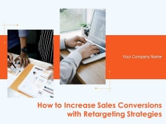How To Increase Sales Conversions With Retargeting Strategies Ppt PowerPoint Presentation Complete Deck With Slides