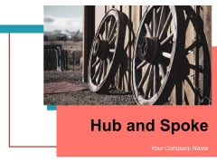 Hub And Spoke Model Business Goals Process Employment Ppt PowerPoint Presentation Complete Deck