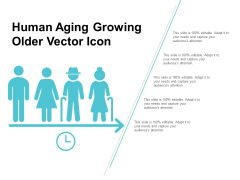 Human Aging Growing Older Vector Icon Ppt PowerPoint Presentation Portfolio Styles
