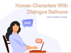 Human Characters With Dialogue Balloons Men Women Conversation Ppt PowerPoint Presentation Complete Deck