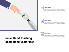 Human Hand Touching Robots Hand Vector Icon Ppt PowerPoint Presentation Infographic Template Templates PDF