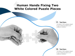 Human Hands Fixing Two White Colored Puzzle Pieces Ppt PowerPoint Presentation File Visuals PDF